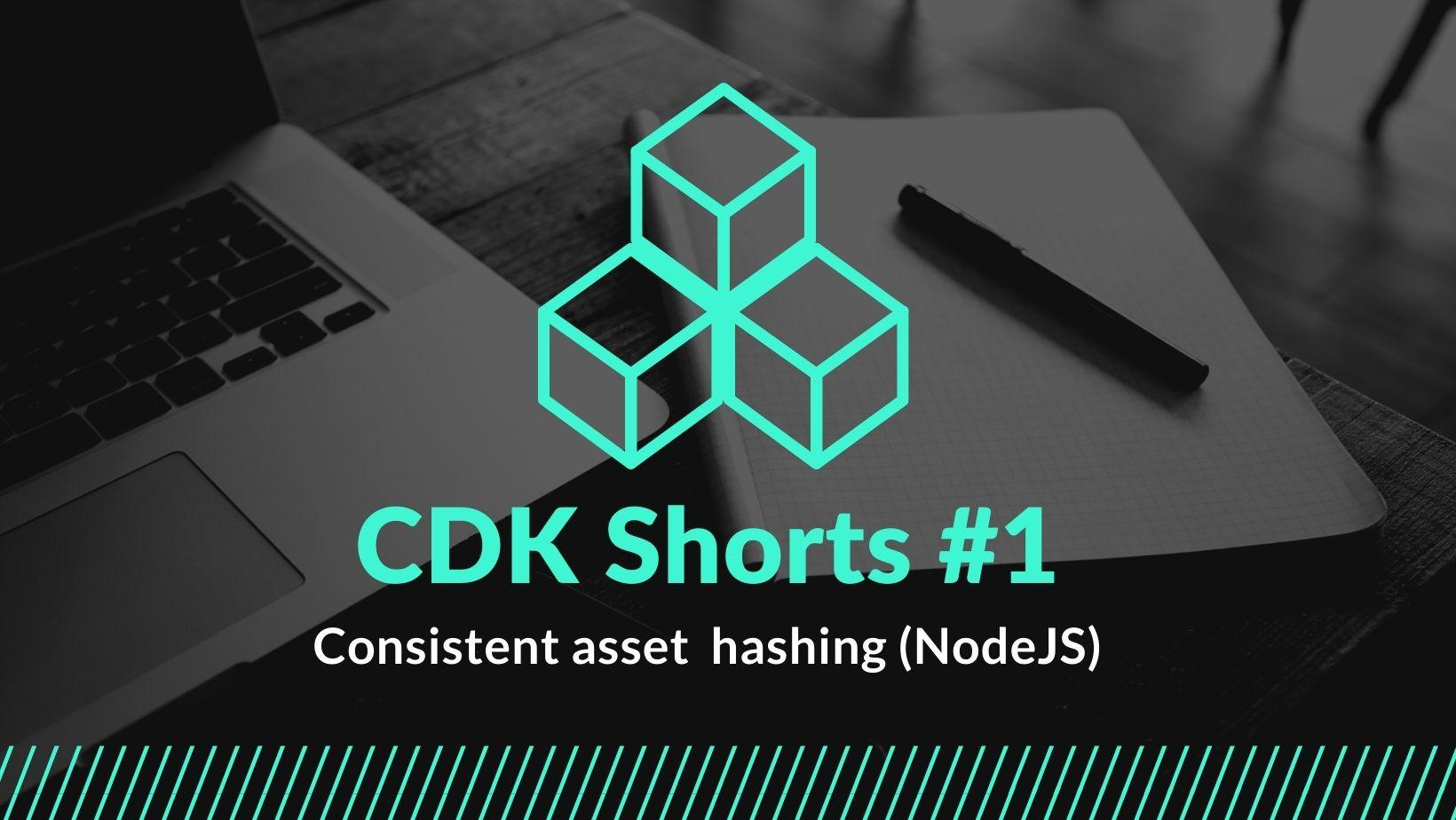 CDK Shorts #1 – Consistent asset hashing (NodeJS)